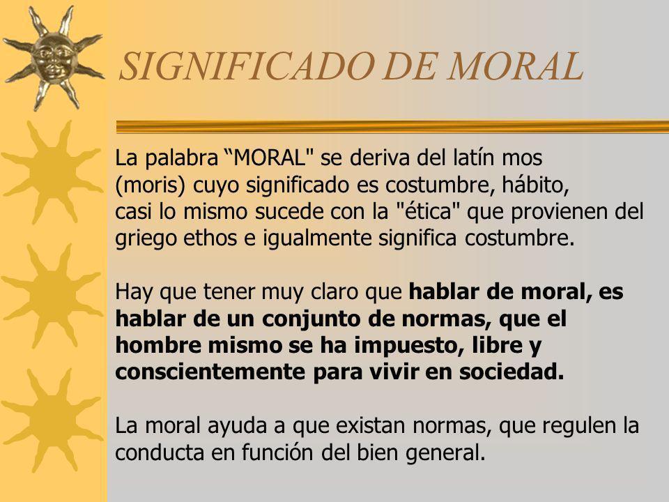 SIGNIFICADO DE MORAL La palabra MORAL