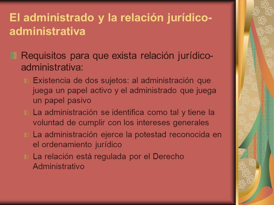 El administrado y la relación jurídico- administrativa Requisitos para que exista relación jurídico- administrativa: Existencia de dos sujetos: al adm