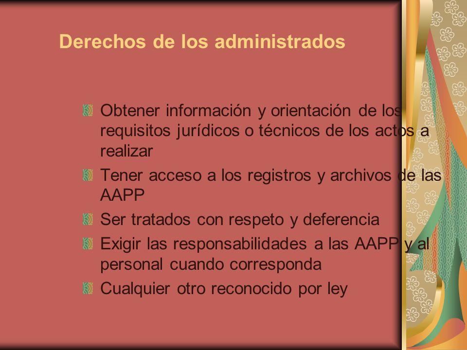 Derechos de los administrados Obtener información y orientación de los requisitos jurídicos o técnicos de los actos a realizar Tener acceso a los regi