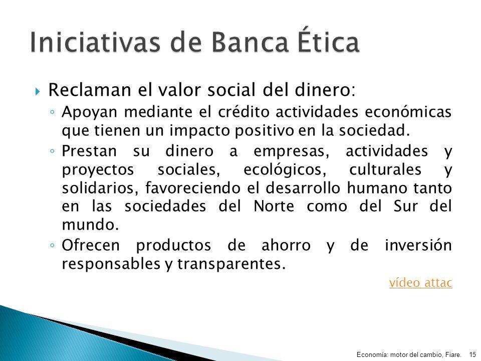 Reclaman el valor social del dinero: Apoyan mediante el crédito actividades económicas que tienen un impacto positivo en la sociedad. Prestan su diner