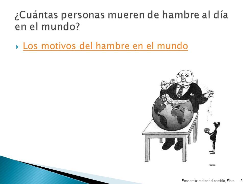Los motivos del hambre en el mundo Economía: motor del cambio, Fiare. 5