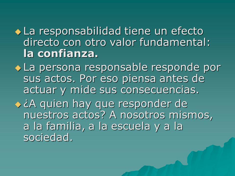 La responsabilidad tiene un efecto directo con otro valor fundamental: la confianza. La responsabilidad tiene un efecto directo con otro valor fundame