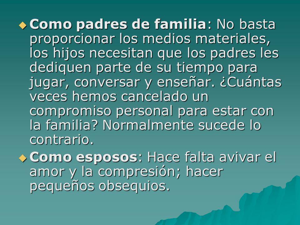 Como padres de familia: No basta proporcionar los medios materiales, los hijos necesitan que los padres les dediquen parte de su tiempo para jugar, co
