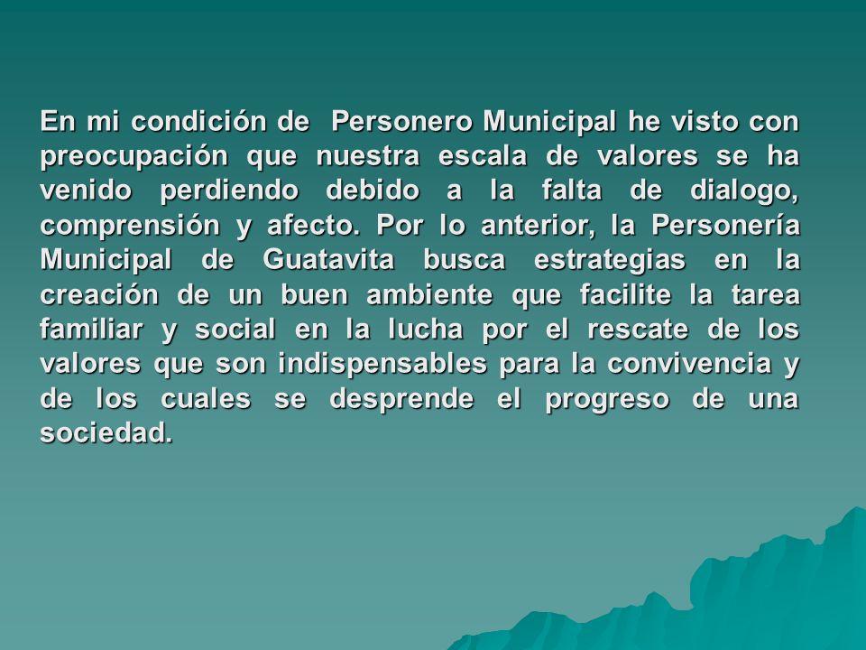 En mi condición de Personero Municipal he visto con preocupación que nuestra escala de valores se ha venido perdiendo debido a la falta de dialogo, co