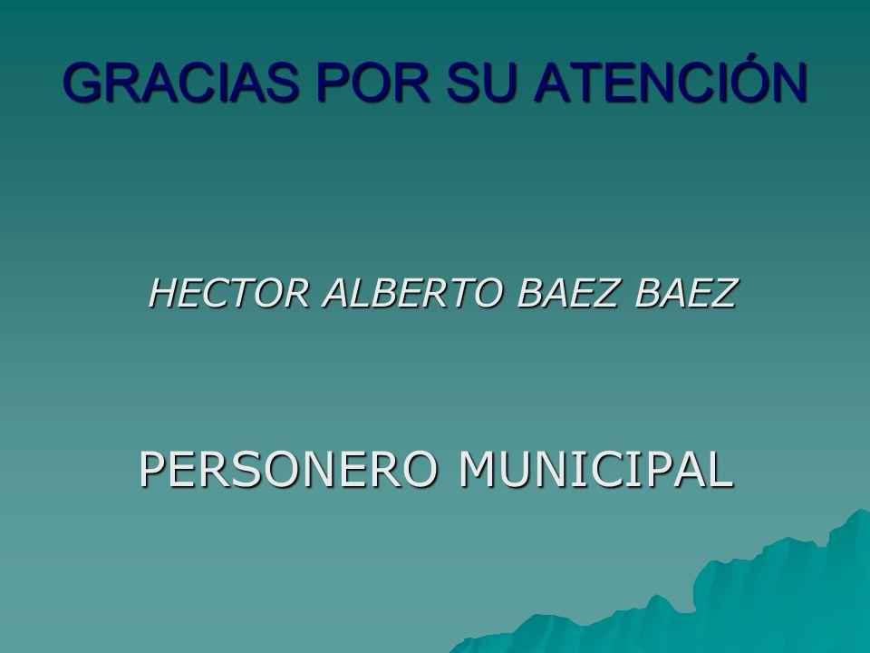 GRACIAS POR SU ATENCIÓN HECTOR ALBERTO BAEZ BAEZ HECTOR ALBERTO BAEZ BAEZ PERSONERO MUNICIPAL