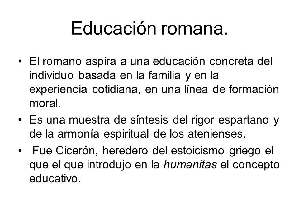 Educación romana. El romano aspira a una educación concreta del individuo basada en la familia y en la experiencia cotidiana, en una línea de formació