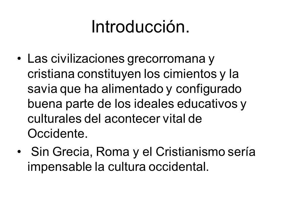Introducción. Las civilizaciones grecorromana y cristiana constituyen los cimientos y la savia que ha alimentado y configurado buena parte de los idea