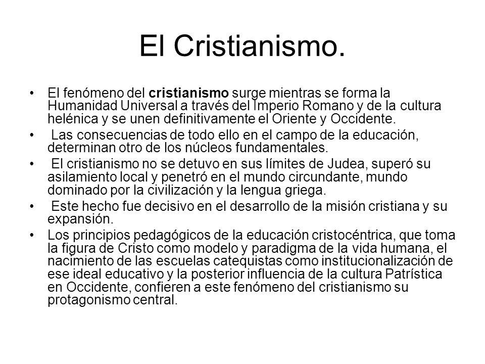 El Cristianismo. El fenómeno del cristianismo surge mientras se forma la Humanidad Universal a través del Imperio Romano y de la cultura helénica y se