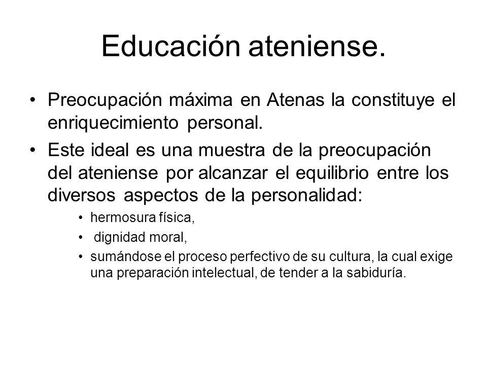 Educación ateniense. Preocupación máxima en Atenas la constituye el enriquecimiento personal. Este ideal es una muestra de la preocupación del atenien