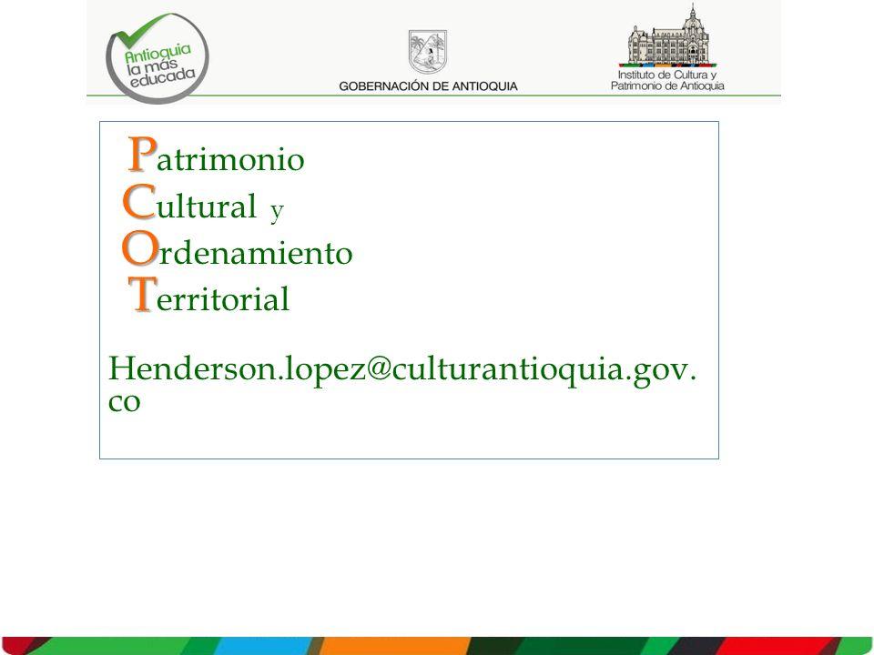 P P atrimonio C C ultural y O O rdenamiento T T erritorial Henderson.lopez@culturantioquia.gov. co