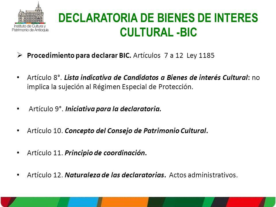 DECLARATORIA DE BIENES DE INTERES CULTURAL -BIC Procedimiento para declarar BIC. Artículos 7 a 12 Ley 1185 Artículo 8°. Lista indicativa de Candidatos