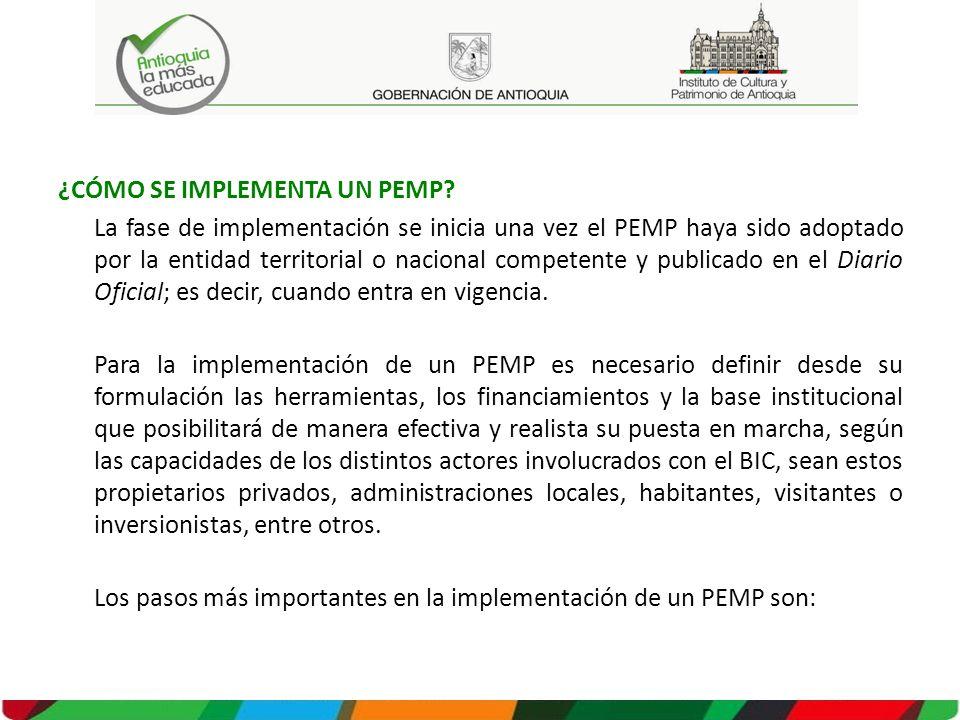 ¿CÓMO SE IMPLEMENTA UN PEMP? La fase de implementación se inicia una vez el PEMP haya sido adoptado por la entidad territorial o nacional competente y