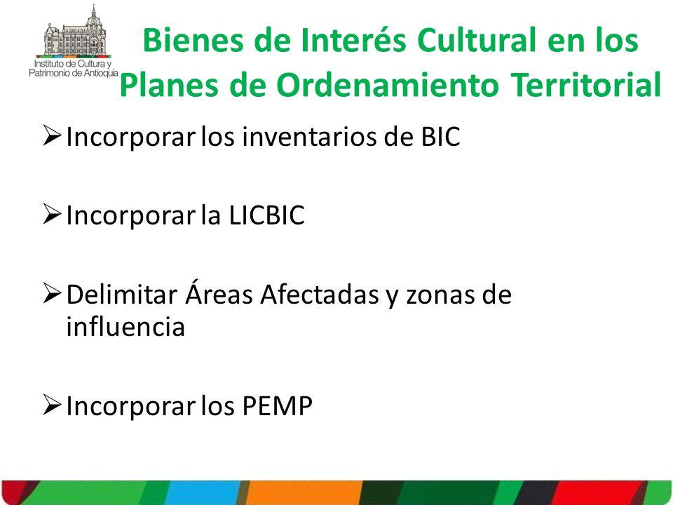 Incorporar los inventarios de BIC Incorporar la LICBIC Delimitar Áreas Afectadas y zonas de influencia Incorporar los PEMP Bienes de Interés Cultural