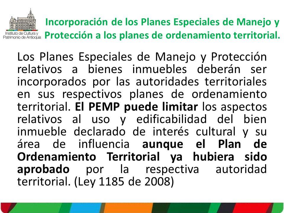 Los Planes Especiales de Manejo y Protección relativos a bienes inmuebles deberán ser incorporados por las autoridades territoriales en sus respectivo
