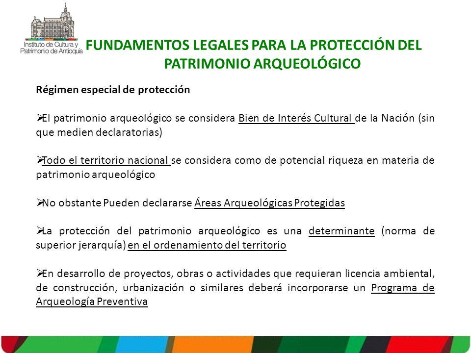 Régimen especial de protección El patrimonio arqueológico se considera Bien de Interés Cultural de la Nación (sin que medien declaratorias) Todo el te