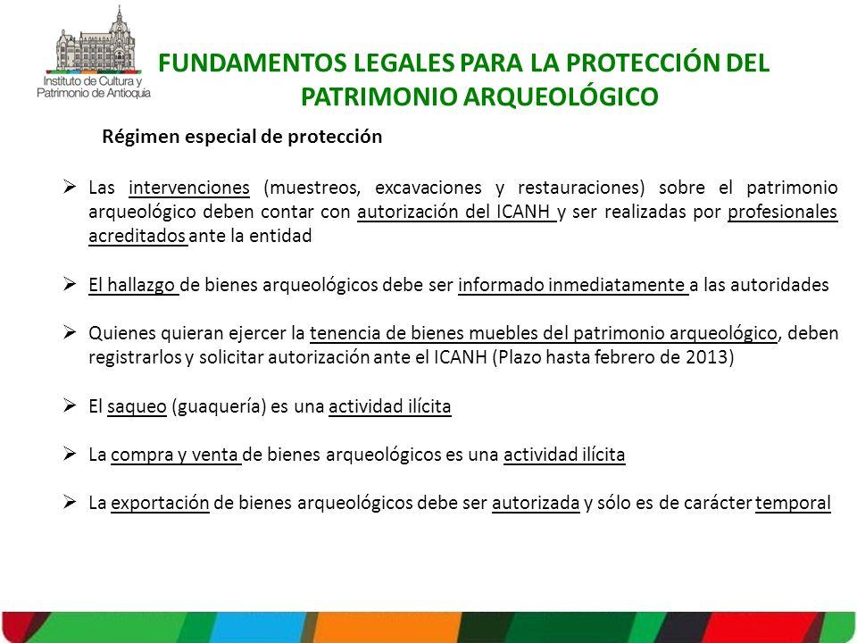 Régimen especial de protección Las intervenciones (muestreos, excavaciones y restauraciones) sobre el patrimonio arqueológico deben contar con autoriz