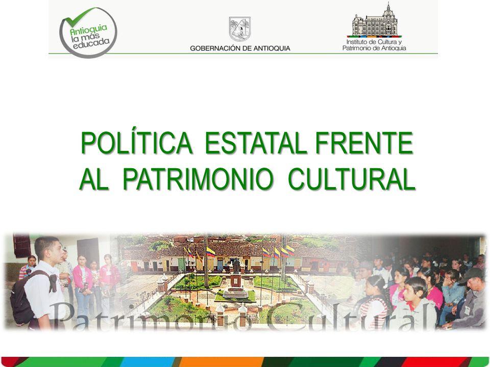 POLÍTICA ESTATAL FRENTE AL PATRIMONIO CULTURAL