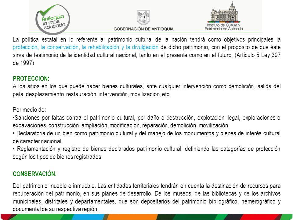 La política estatal en lo referente al patrimonio cultural de la nación tendrá como objetivos principales la protección, la conservación, la rehabilit