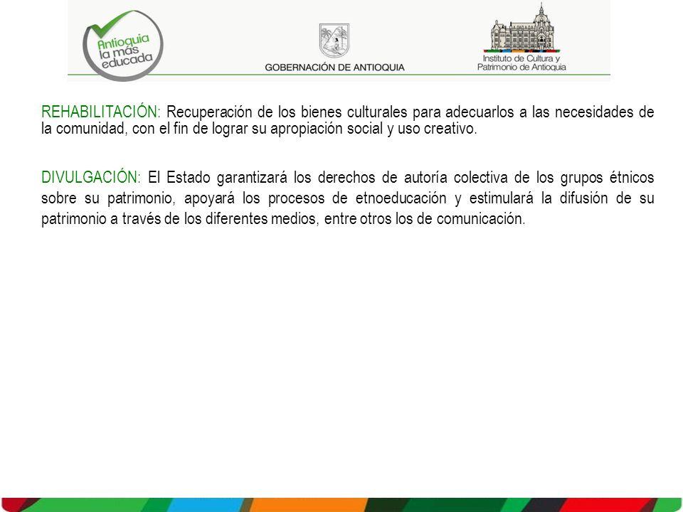 REHABILITACIÓN: Recuperación de los bienes culturales para adecuarlos a las necesidades de la comunidad, con el fin de lograr su apropiación social y