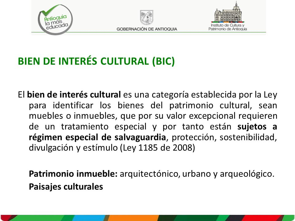 BIEN DE INTERÉS CULTURAL (BIC) El bien de interés cultural es una categoría establecida por la Ley para identificar los bienes del patrimonio cultural