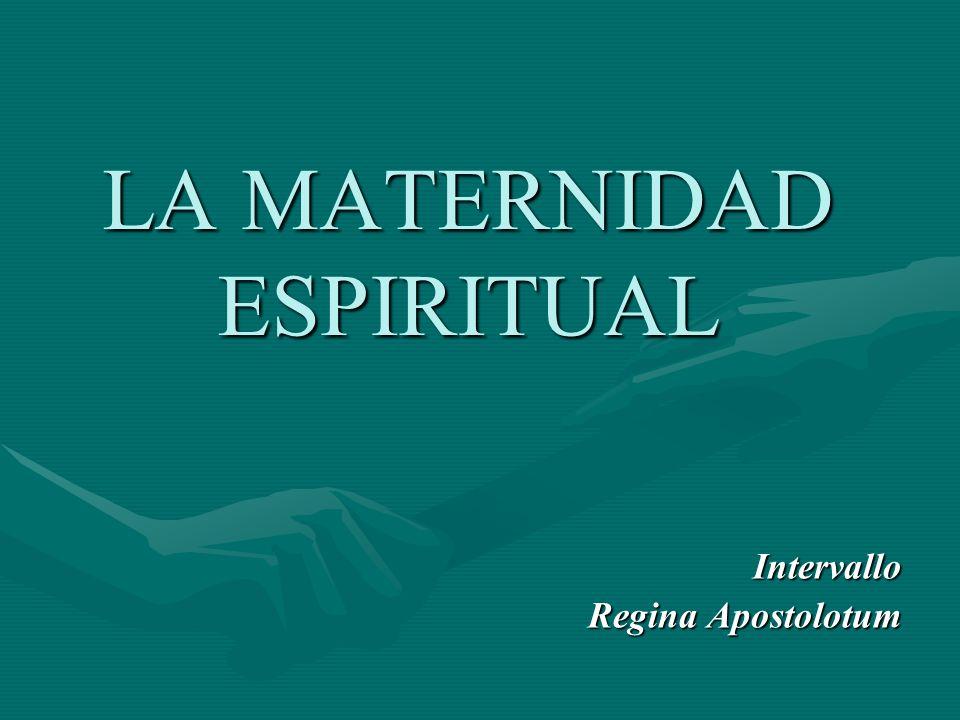 LA MATERNIDAD ESPIRITUAL Intervallo Regina Apostolotum