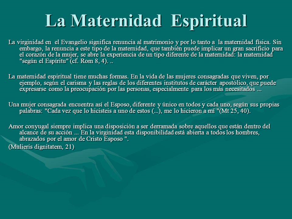 La Maternidad Espiritual La virginidad en el Evangelio significa renuncia al matrimonio y por lo tanto a la maternidad física. Sin embargo, la renunci