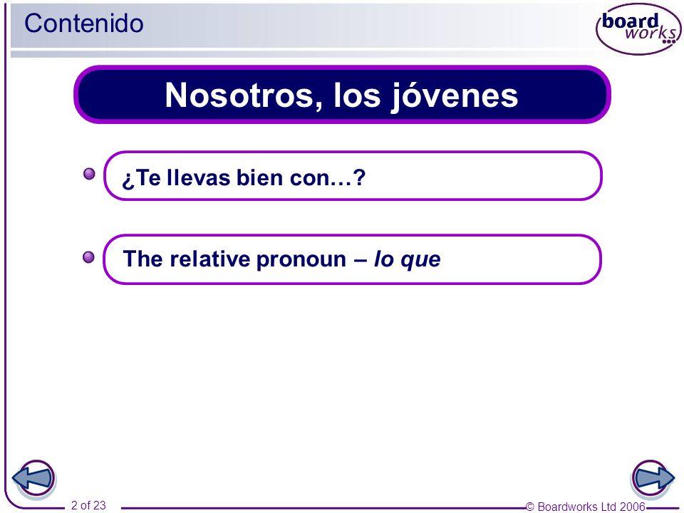 © Boardworks Ltd 2006 2 of 23 Nosotros, los jóvenes Contenido ¿Te llevas bien con…? The relative pronoun – lo que