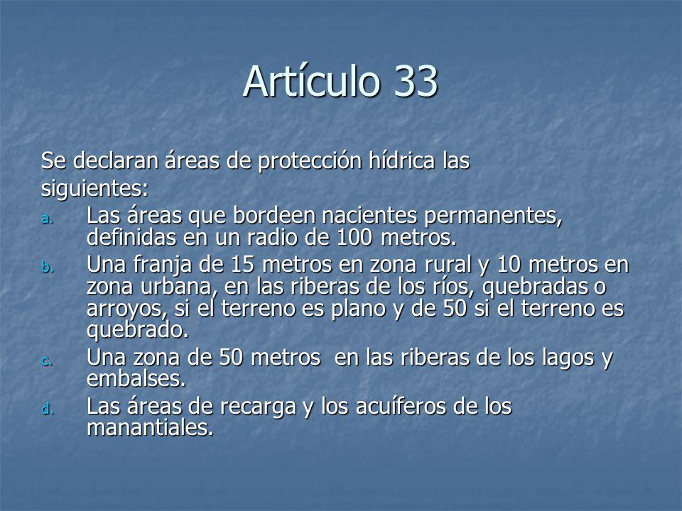 Artículo 33 Se declaran áreas de protección hídrica las siguientes: a. Las áreas que bordeen nacientes permanentes, definidas en un radio de 100 metro