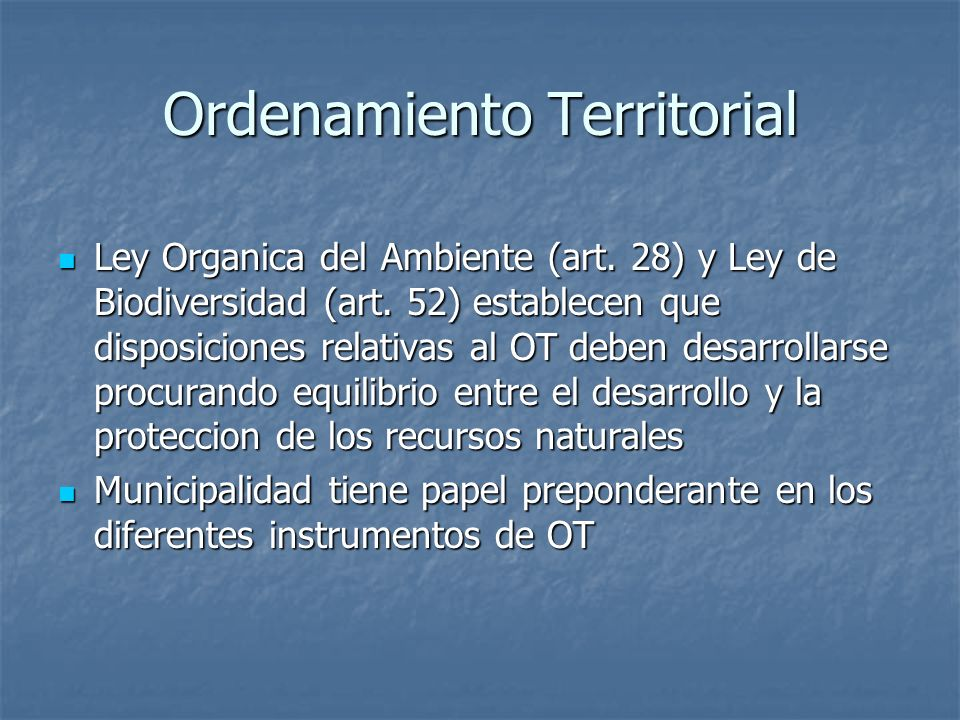 Ordenamiento Territorial Ley Organica del Ambiente (art. 28) y Ley de Biodiversidad (art. 52) establecen que disposiciones relativas al OT deben desar
