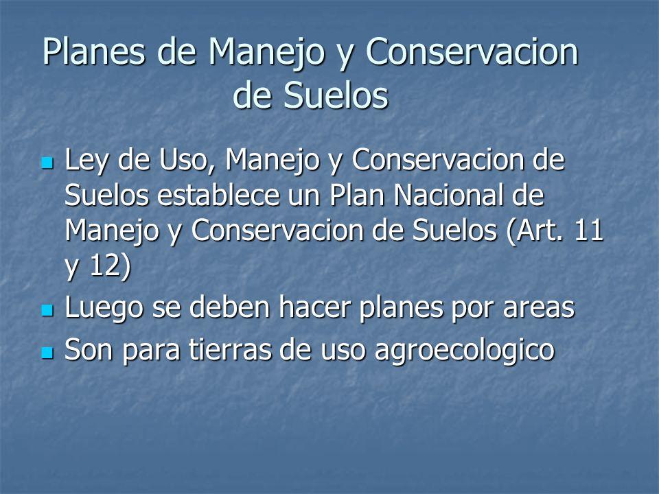 Planes de Manejo y Conservacion de Suelos Ley de Uso, Manejo y Conservacion de Suelos establece un Plan Nacional de Manejo y Conservacion de Suelos (A