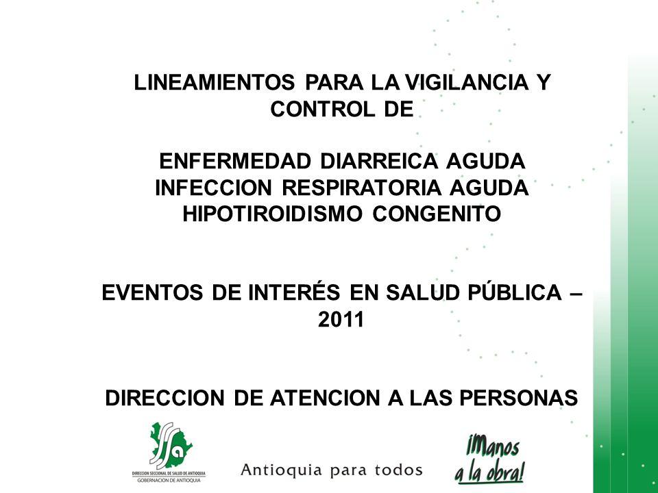 LINEAMIENTOS PARA LA VIGILANCIA Y CONTROL DE ENFERMEDAD DIARREICA AGUDA INFECCION RESPIRATORIA AGUDA HIPOTIROIDISMO CONGENITO EVENTOS DE INTERÉS EN SA