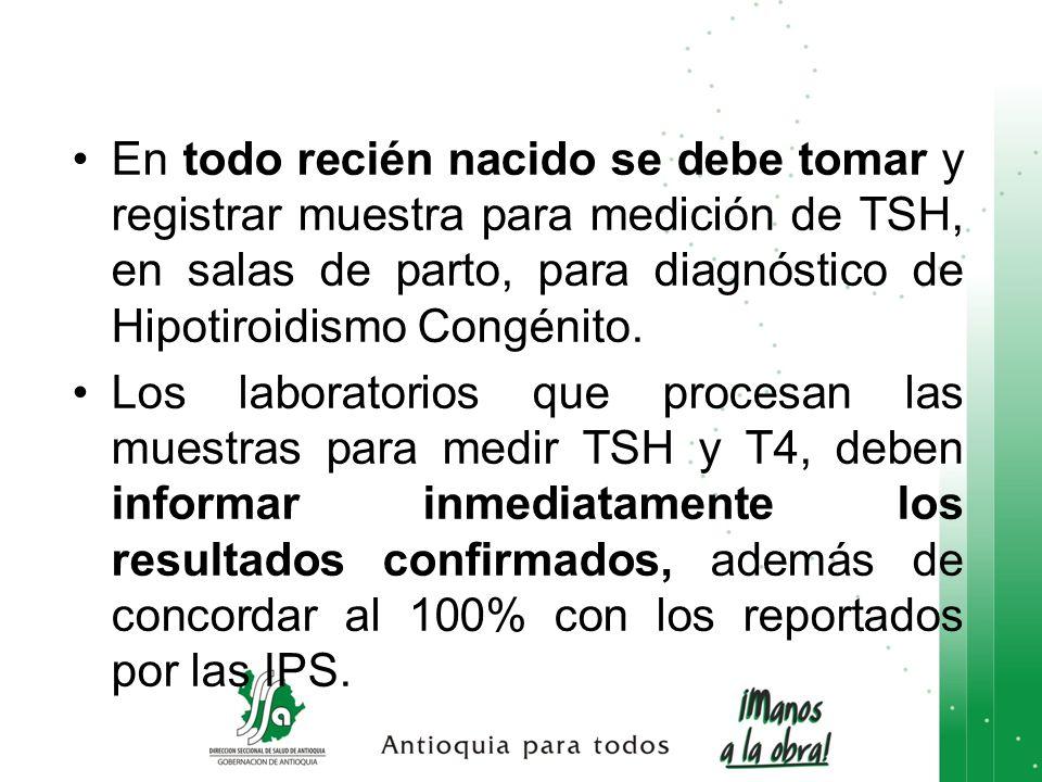 En todo recién nacido se debe tomar y registrar muestra para medición de TSH, en salas de parto, para diagnóstico de Hipotiroidismo Congénito. Los lab
