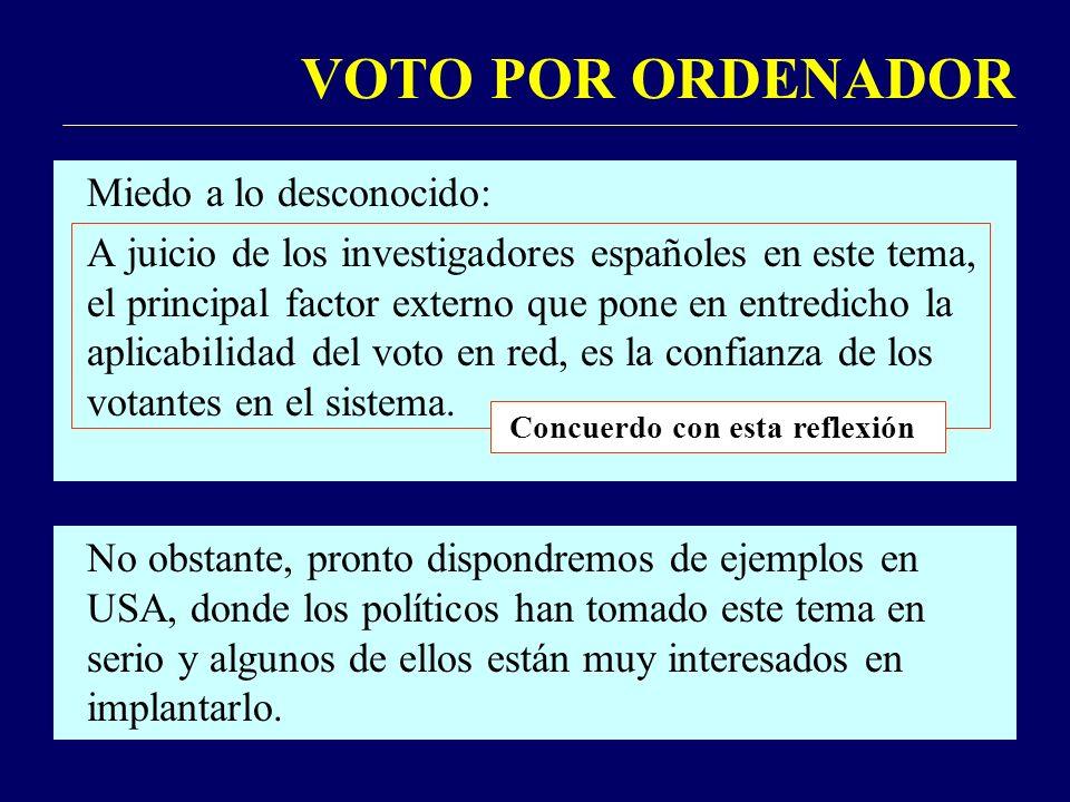 VOTO POR ORDENADOR Miedo a lo desconocido: A juicio de los investigadores españoles en este tema, el principal factor externo que pone en entredicho la aplicabilidad del voto en red, es la confianza de los votantes en el sistema.