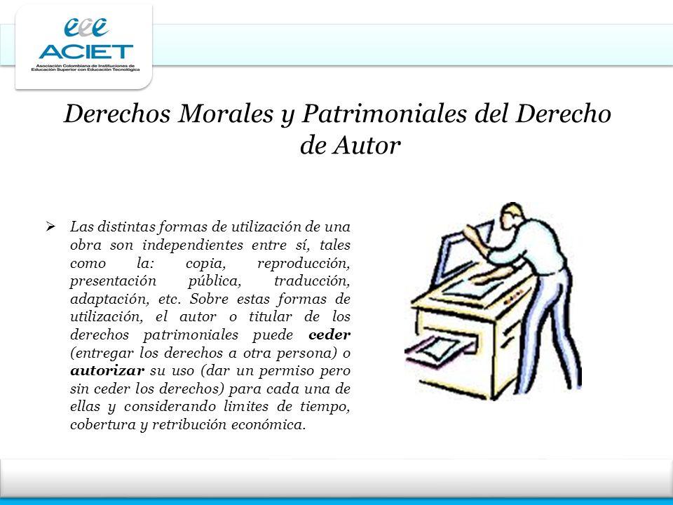 Derechos Morales y Patrimoniales del Derecho de Autor Las distintas formas de utilización de una obra son independientes entre sí, tales como la: copi
