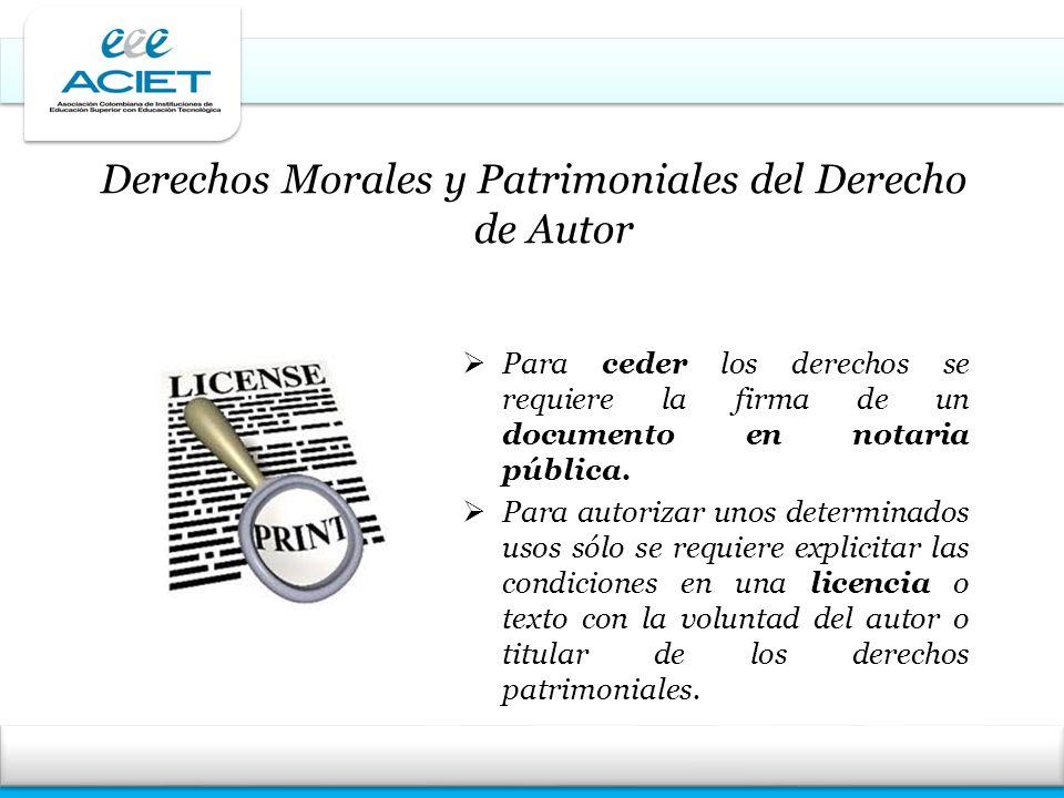 Derechos Morales y Patrimoniales del Derecho de Autor Para ceder los derechos se requiere la firma de un documento en notaria pública. Para autorizar