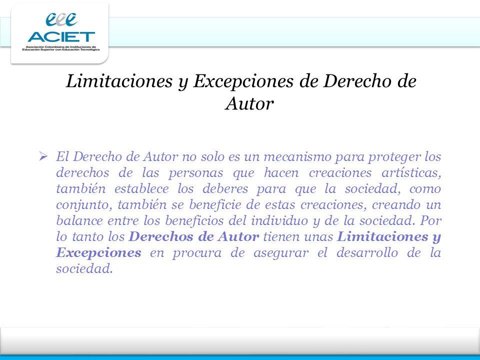 Limitaciones y Excepciones de Derecho de Autor El Derecho de Autor no solo es un mecanismo para proteger los derechos de las personas que hacen creaci
