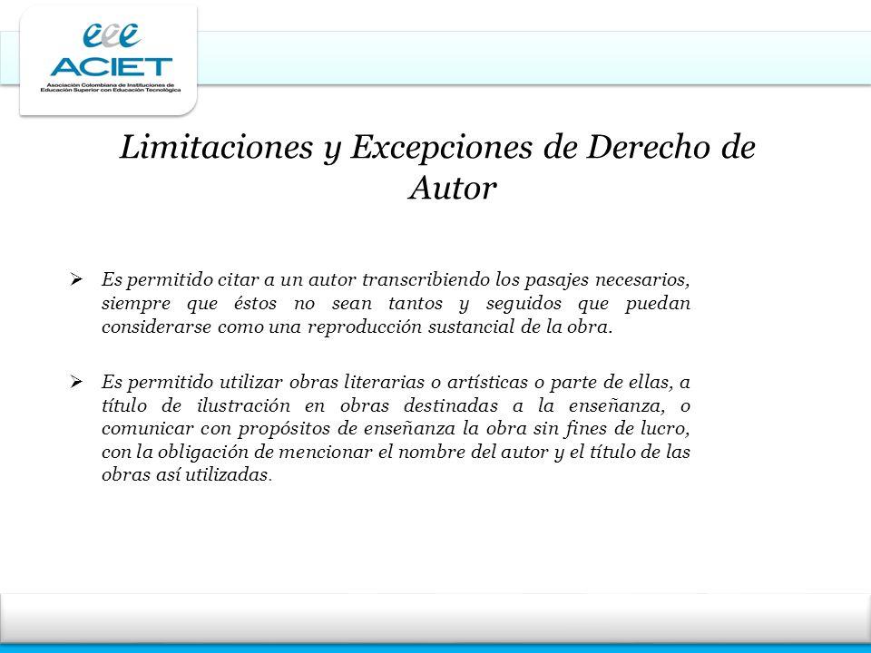 Limitaciones y Excepciones de Derecho de Autor Es permitido citar a un autor transcribiendo los pasajes necesarios, siempre que éstos no sean tantos y