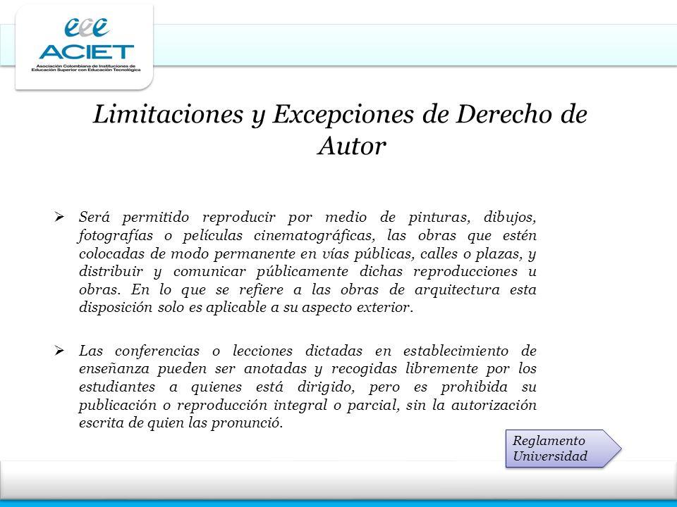 Limitaciones y Excepciones de Derecho de Autor Será permitido reproducir por medio de pinturas, dibujos, fotografías o películas cinematográficas, las