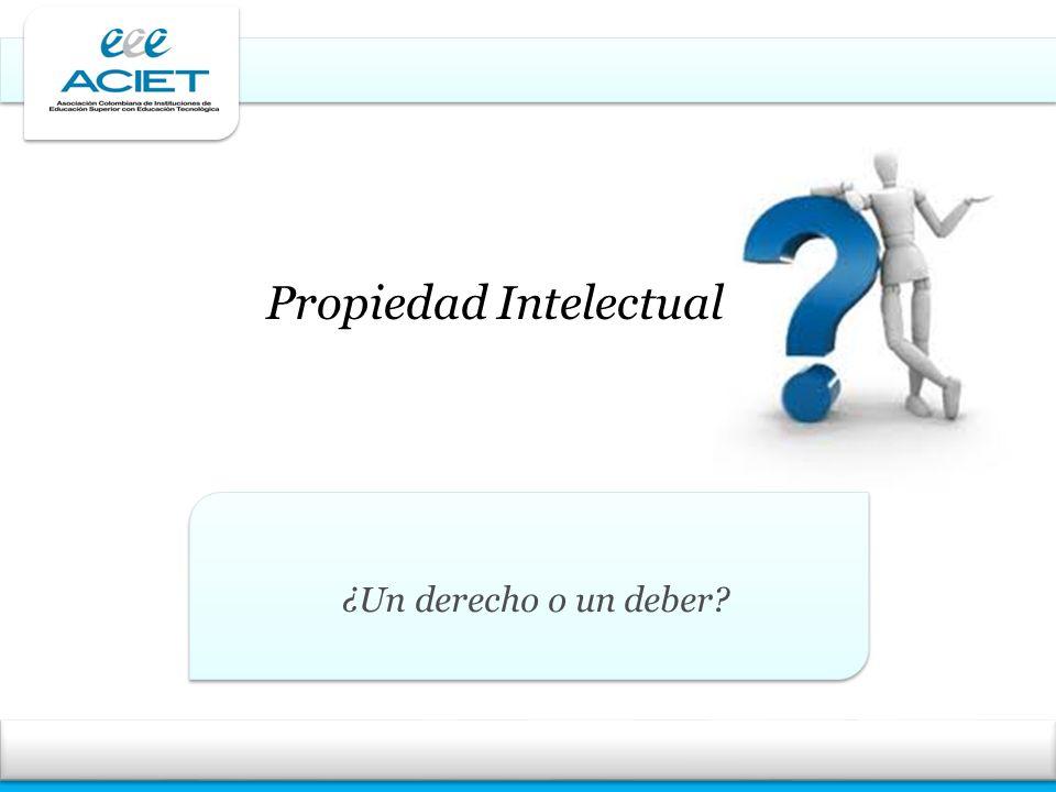 Propiedad Intelectual ¿Un derecho o un deber?