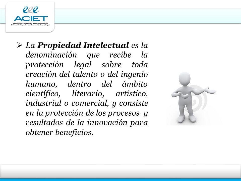 La Propiedad Intelectual es la denominación que recibe la protección legal sobre toda creación del talento o del ingenio humano, dentro del ámbito cie