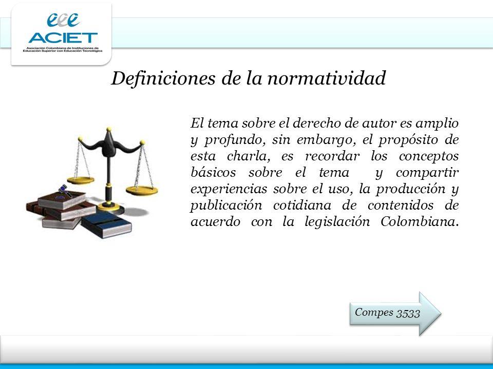 Definiciones de la normatividad El tema sobre el derecho de autor es amplio y profundo, sin embargo, el propósito de esta charla, es recordar los conc