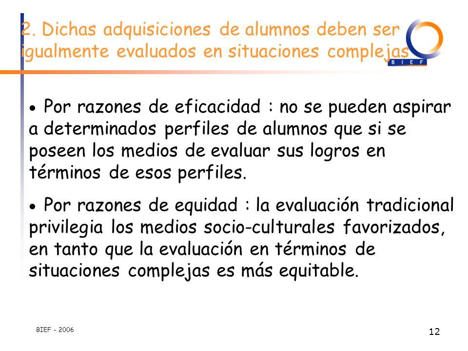 BIEF - 2006 11 Por razones de eficacidad : el alumno no puede obtener adquisiciones estables a largo plazo si no aprende a reinvertirlos en situaciones complejas significativas.