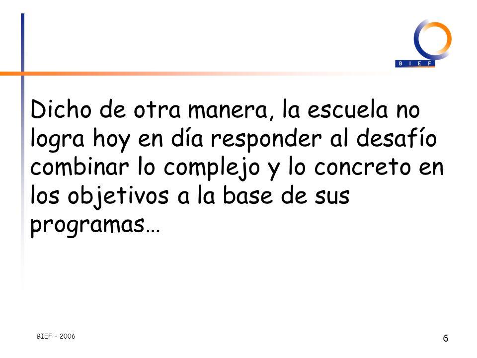 BIEF - 2006 5 Una explicación pedagógica Se viene de PPO 1, en la cual los objetivos tenían un carácter concreto, pero no complejo. Se pasó a una inte