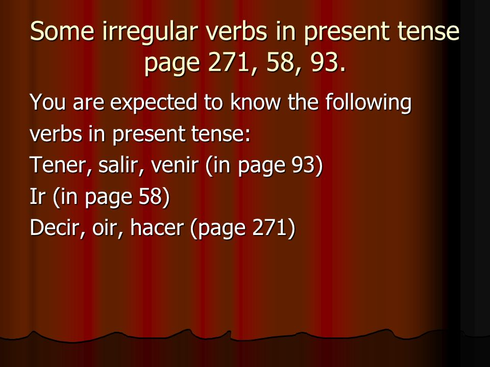 Some irregular verbs in present tense page 271, 58, 93.