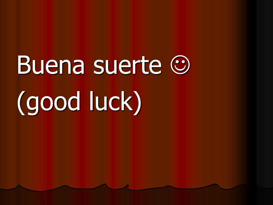 Buena suerte Buena suerte (good luck)