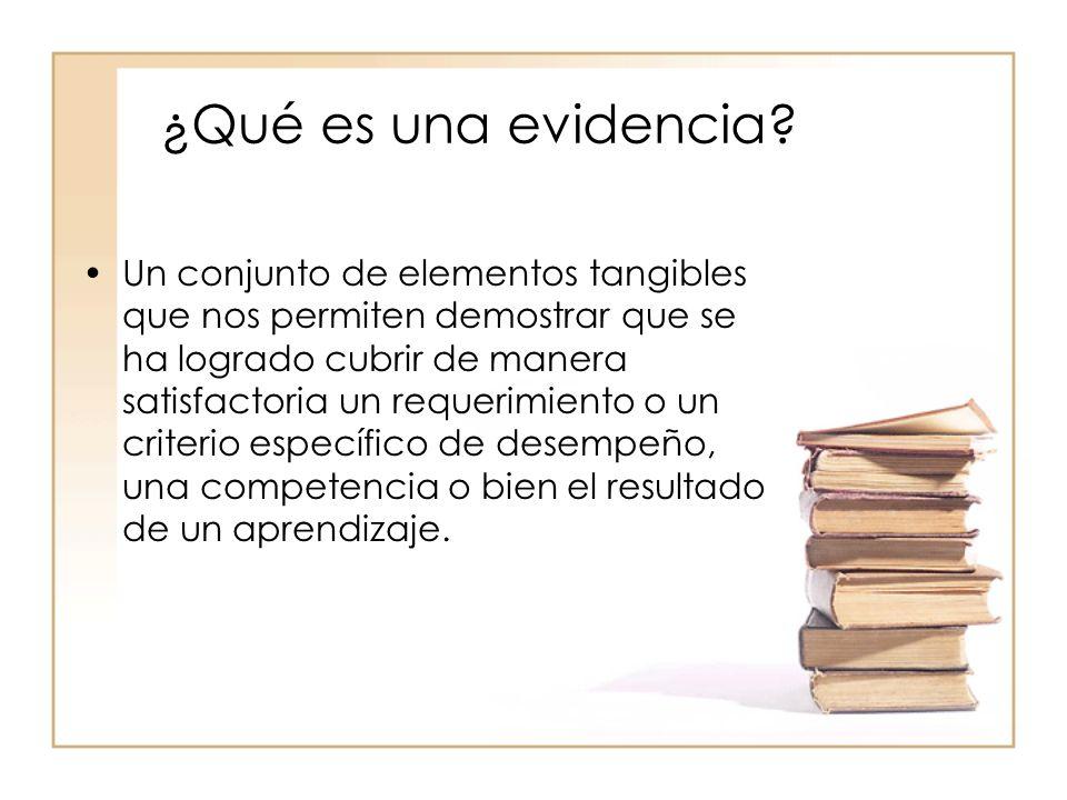 ¿Qué es una evidencia? Un conjunto de elementos tangibles que nos permiten demostrar que se ha logrado cubrir de manera satisfactoria un requerimiento