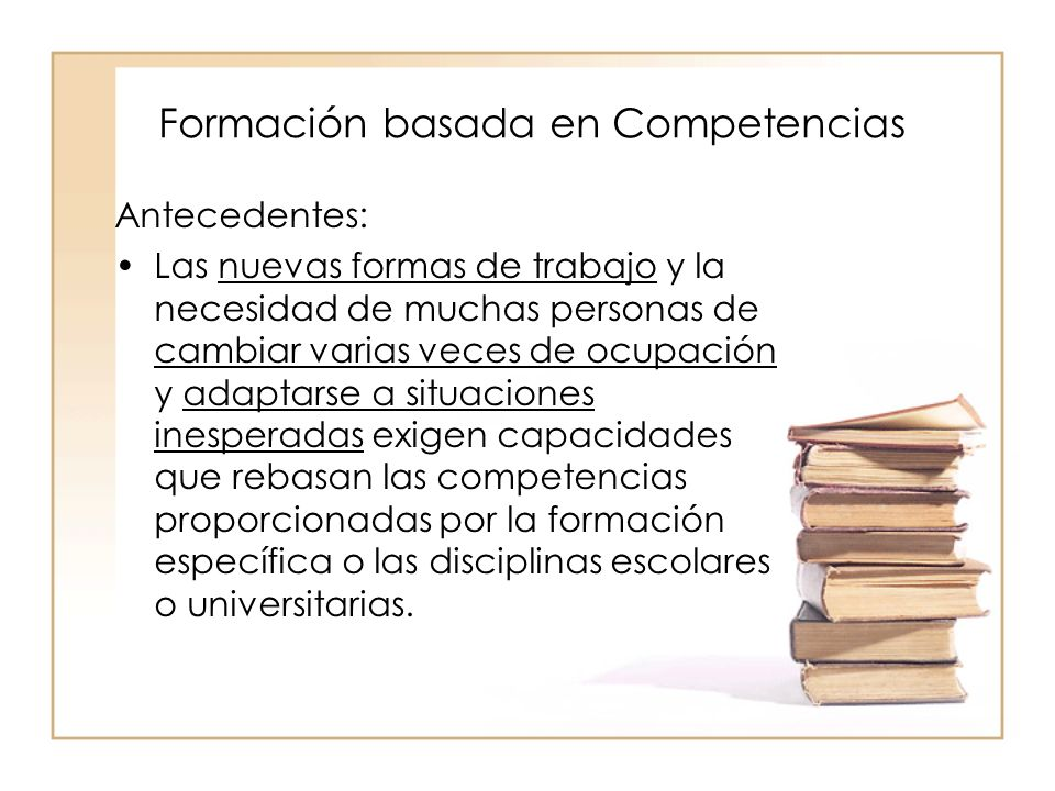 Formación basada en Competencias ¿Qué justifica la formación basada en competencias.