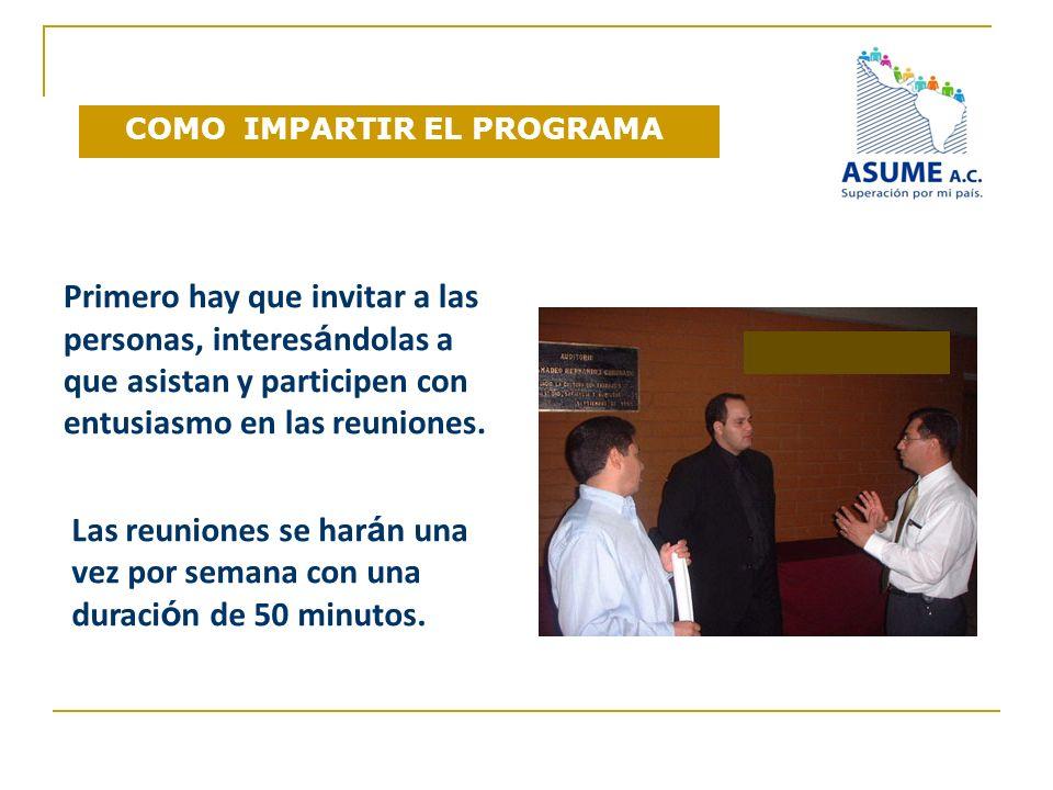 Primero hay que invitar a las personas, interes á ndolas a que asistan y participen con entusiasmo en las reuniones. Las reuniones se har á n una vez