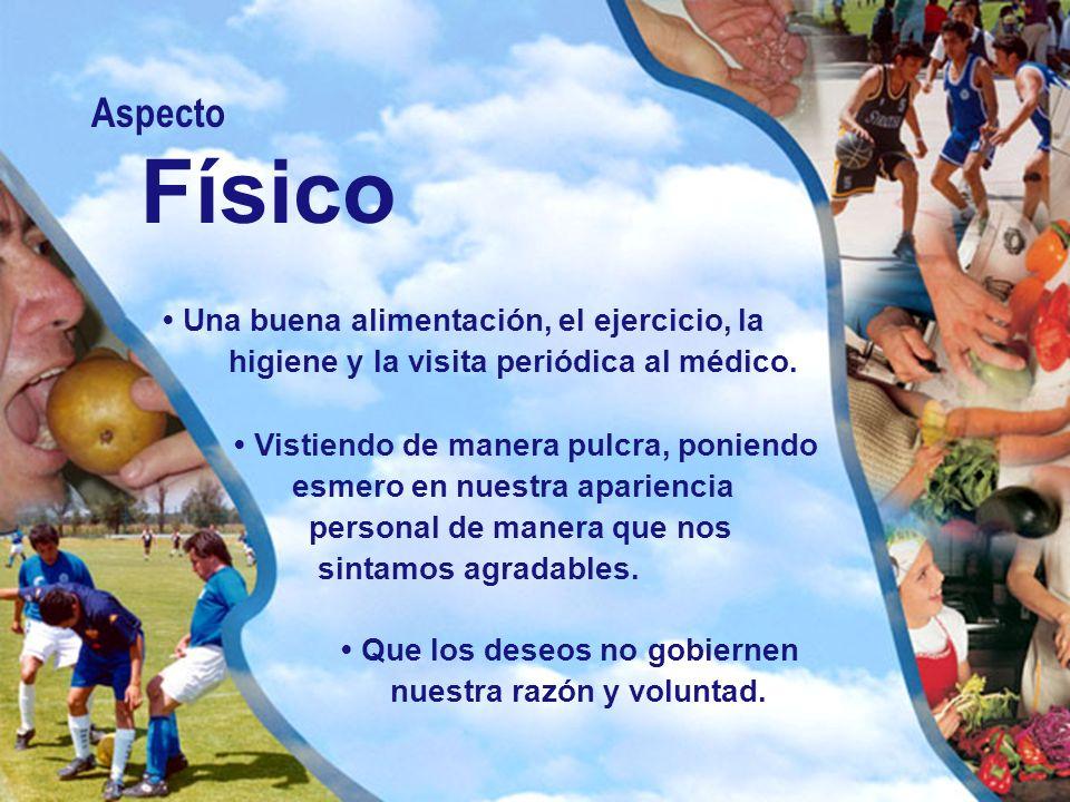 Aspecto Físico Una buena alimentación, el ejercicio, la higiene y la visita periódica al médico. Vistiendo de manera pulcra, poniendo esmero en nuestr