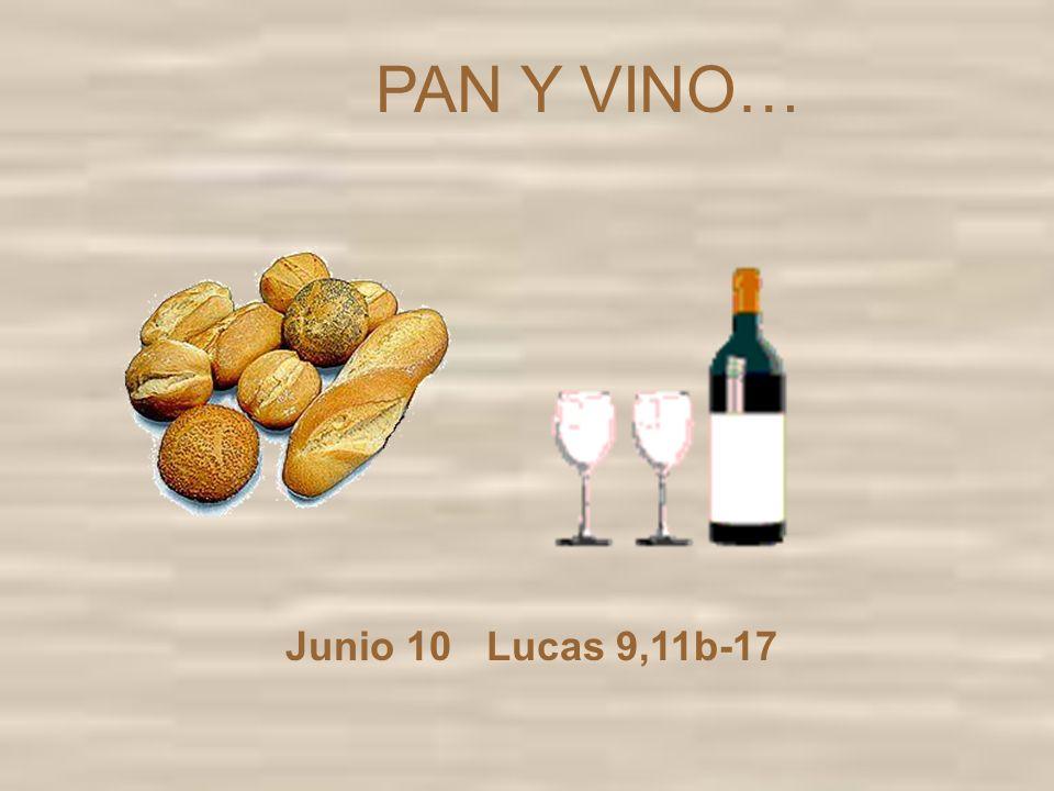 PAN Y VINO… Junio 10 Lucas 9,11b-17